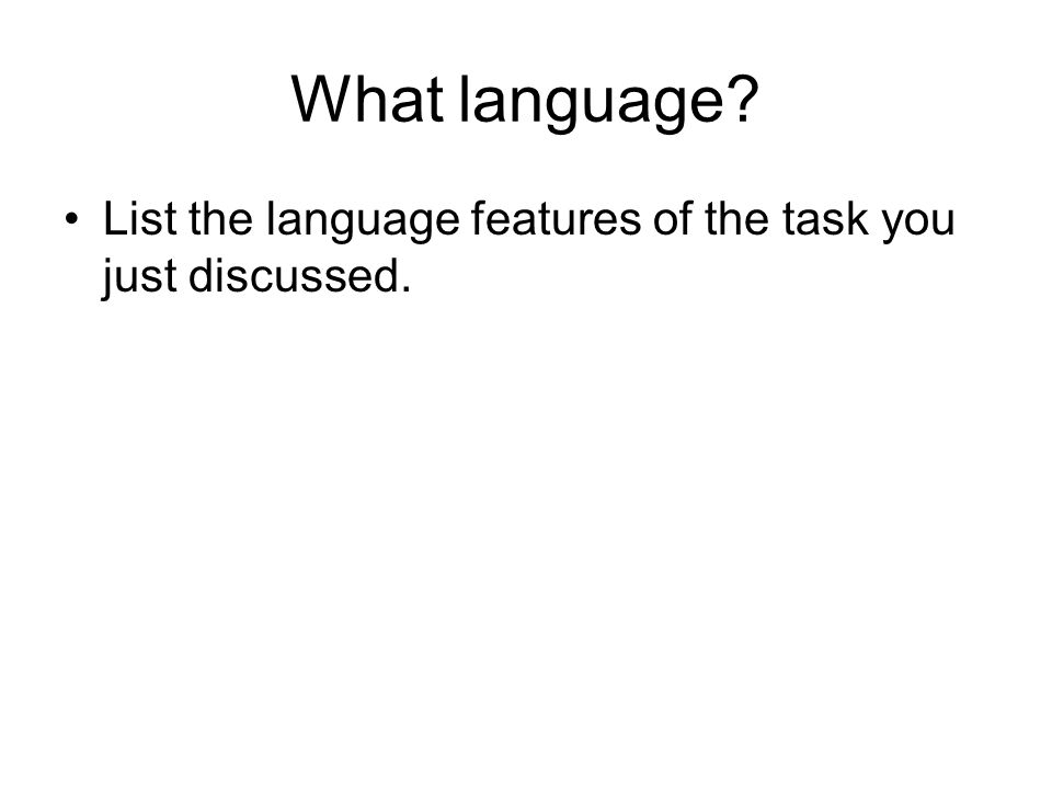 What language List the language features of the task you just discussed.