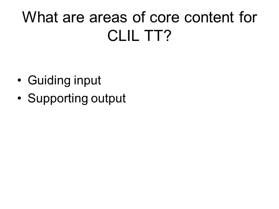 What are areas of core content for CLIL TT Guiding input Supporting output