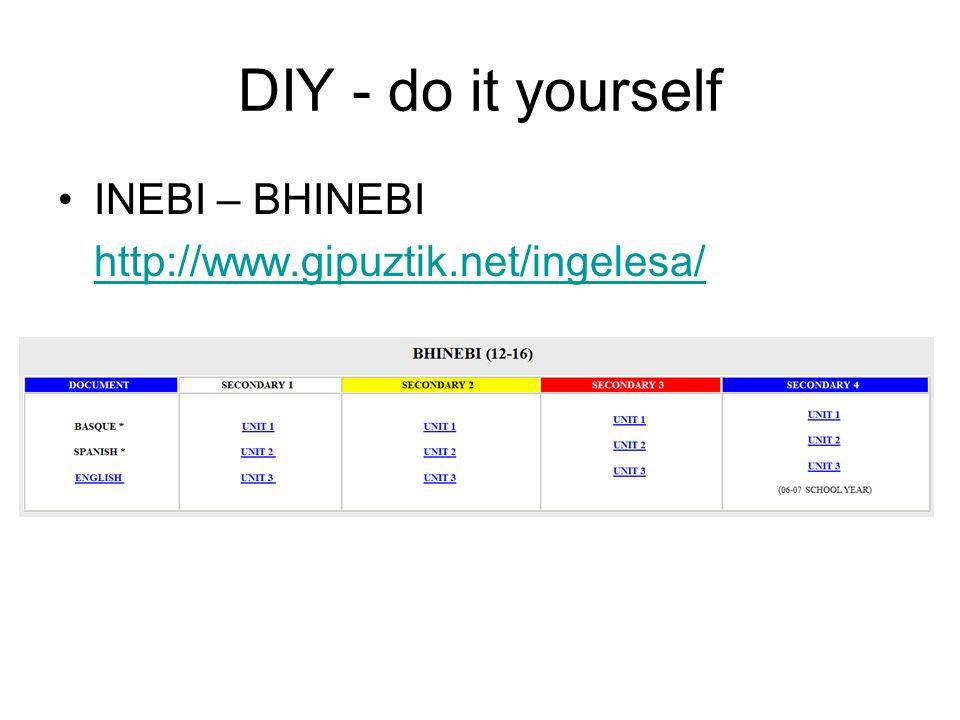 DIY - do it yourself INEBI – BHINEBI http://www.gipuztik.net/ingelesa/