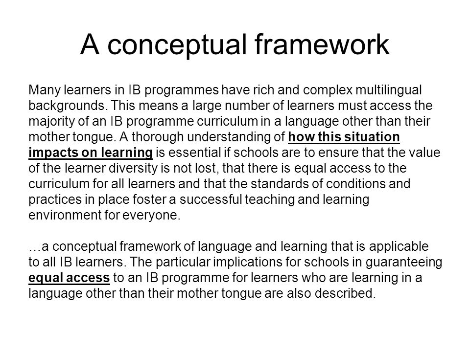 A conceptual framework Many learners in IB programmes have rich and complex multilingual backgrounds.