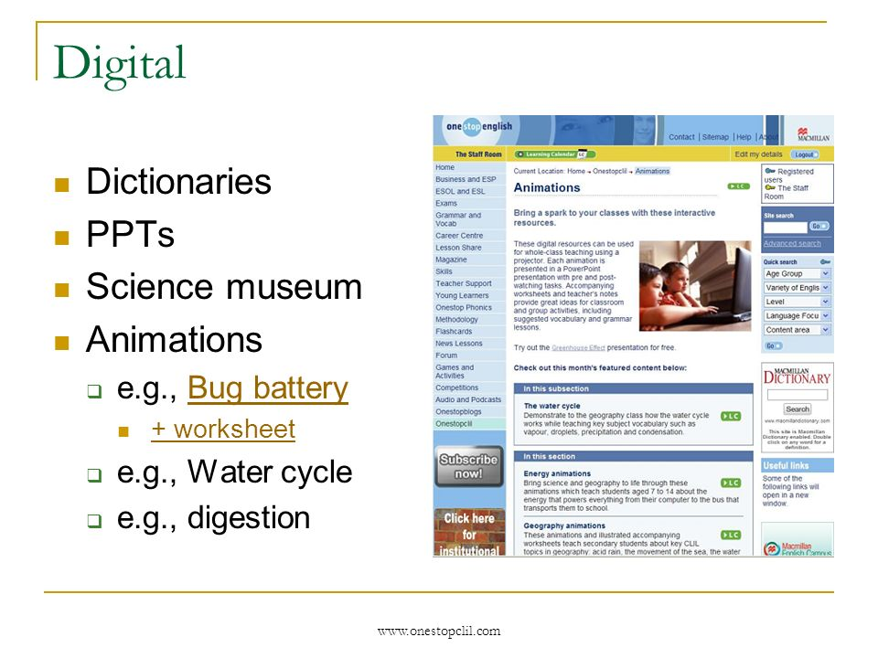 www.onestopclil.com Digital Dictionaries PPTs Science museum Animations e.g., Bug batteryBug battery + worksheet e.g., Water cycle e.g., digestion