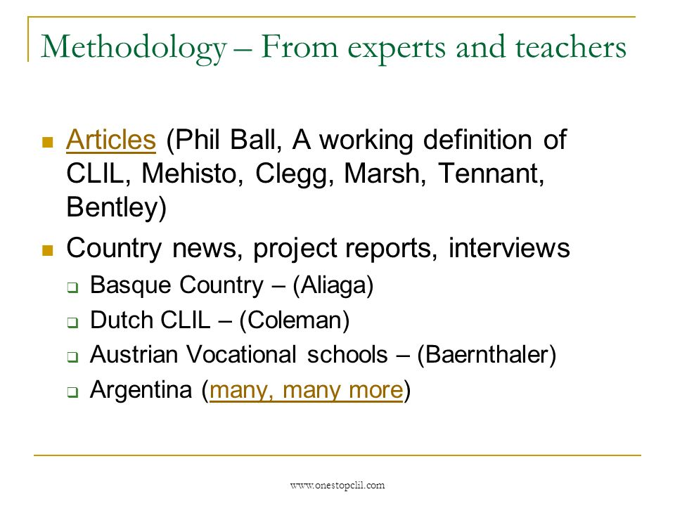 www.onestopclil.com Methodology – From experts and teachers Articles (Phil Ball, A working definition of CLIL, Mehisto, Clegg, Marsh, Tennant, Bentley