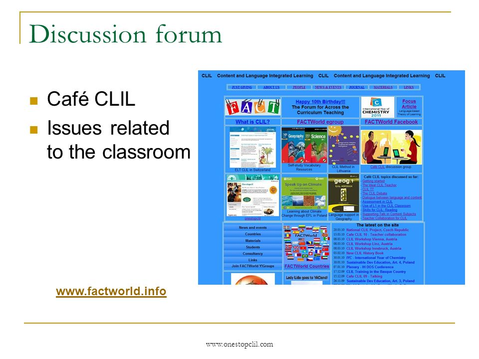www.onestopclil.com Discussion forum Café CLIL Issues related to the classroom www.factworld.info