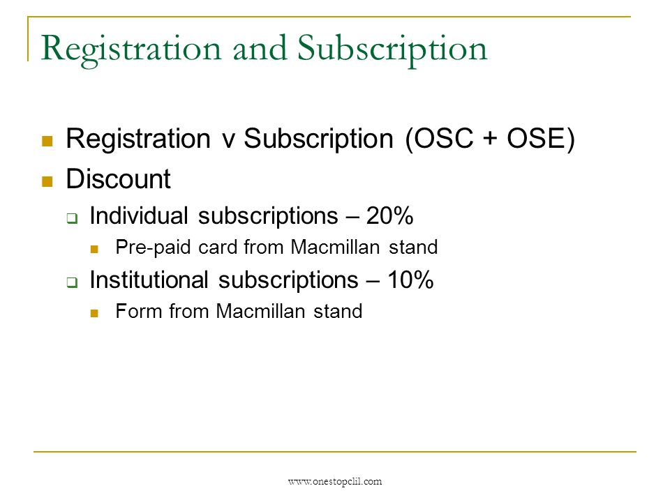 www.onestopclil.com Registration and Subscription Registration v Subscription (OSC + OSE) Discount Individual subscriptions – 20% Pre-paid card from Macmillan stand Institutional subscriptions – 10% Form from Macmillan stand