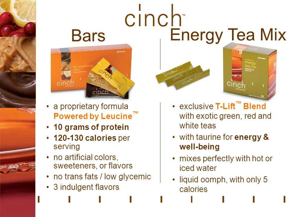 Bars exclusive T-Lift Blend with exotic green, red and white teas with taurine for energy & well-being mixes perfectly with hot or iced water liquid oomph, with only 5 calories Energy Tea Mix a proprietary formula Powered by Leucine 10 grams of protein 120-130 calories per serving no artificial colors, sweeteners, or flavors no trans fats / low glycemic 3 indulgent flavors