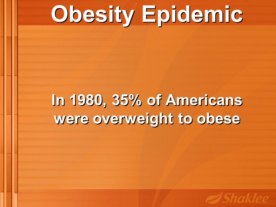In 1980, 35% of Americans were overweight to obese In 1980, 35% of Americans were overweight to obese