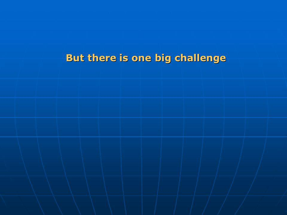 But there is one big challenge