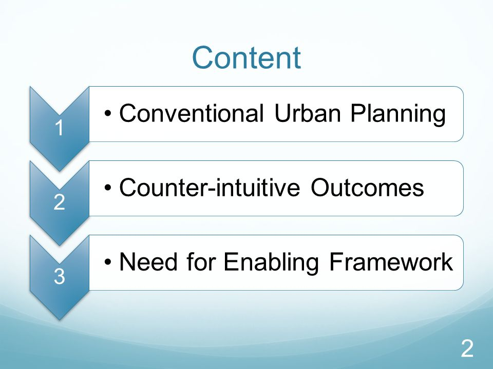 Content 1 Conventional Urban Planning 2 Counter-intuitive Outcomes 3 Need for Enabling Framework 2