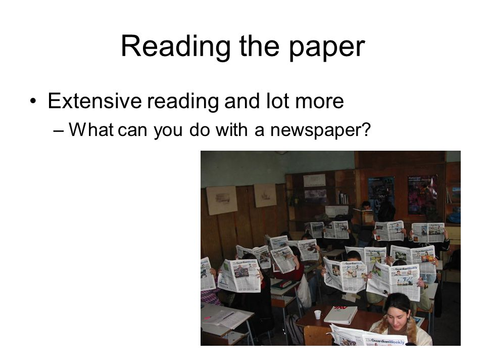 Reading the paper Extensive reading and lot more –What can you do with a newspaper