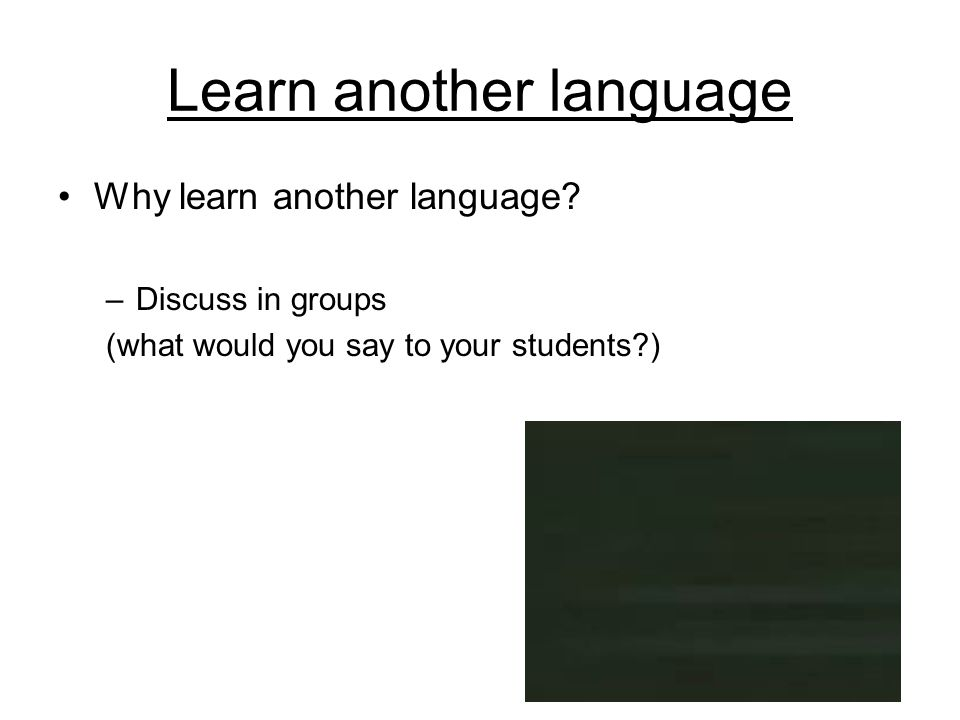 Learn another language Why learn another language.