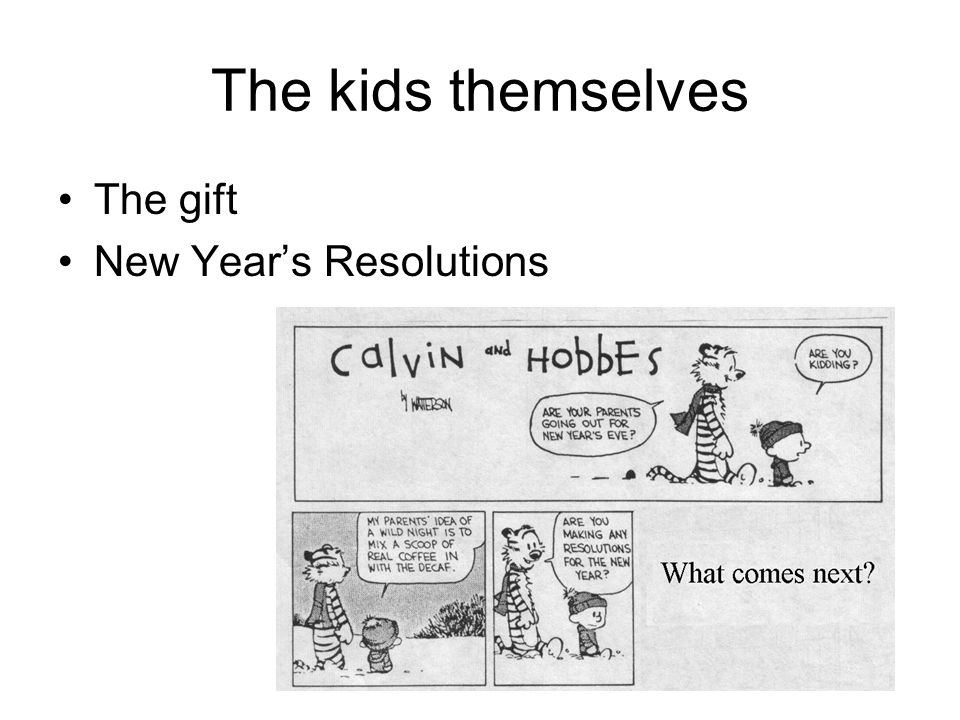 The kids themselves The gift New Years Resolutions