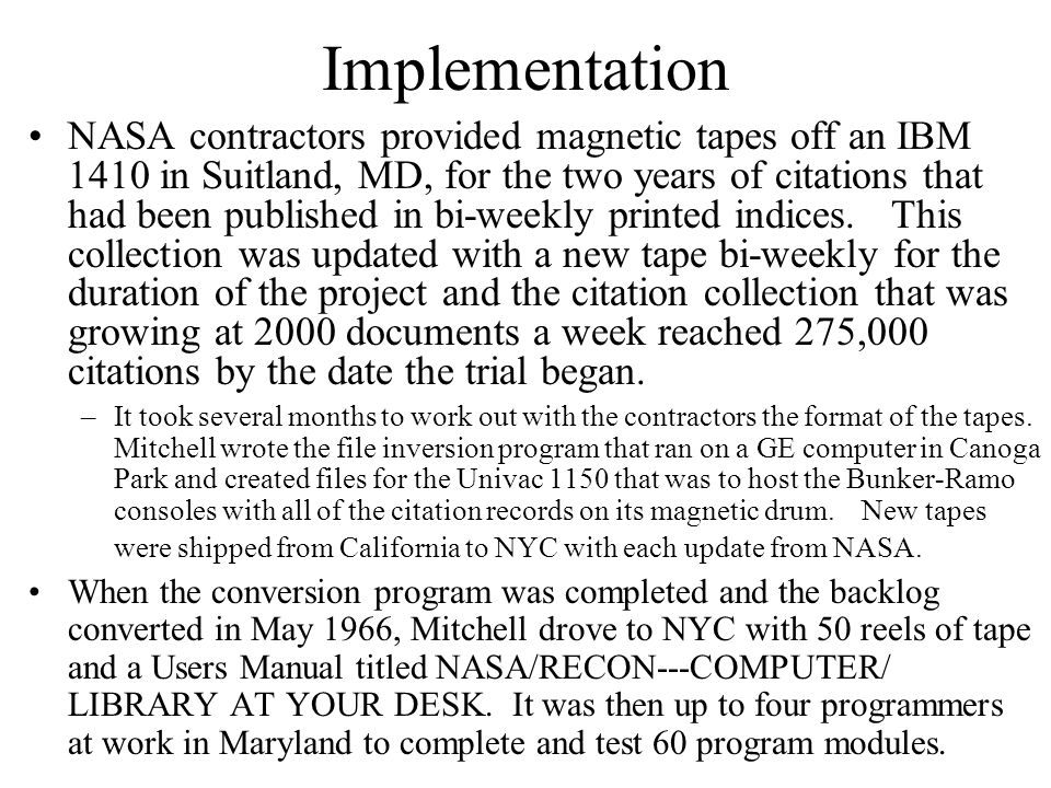 Implementation NASA contractors provided magnetic tapes off an IBM 1410 in Suitland, MD, for the two years of citations that had been published in bi-weekly printed indices.