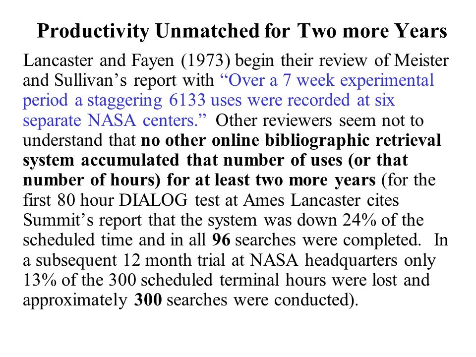 Productivity Unmatched for Two more Years Lancaster and Fayen (1973) begin their review of Meister and Sullivans report with Over a 7 week experimental period a staggering 6133 uses were recorded at six separate NASA centers.