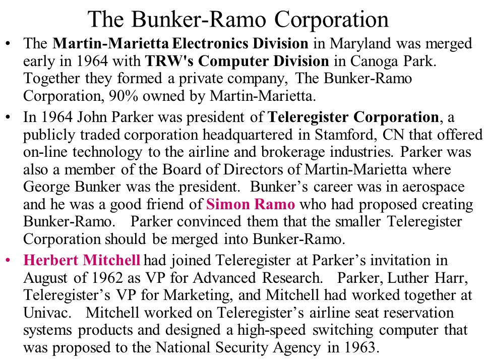The Bunker-Ramo Corporation The Martin-Marietta Electronics Division in Maryland was merged early in 1964 with TRW s Computer Division in Canoga Park.