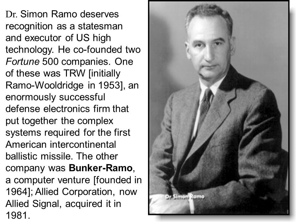 Dr. Simon Ramo deserves recognition as a statesman and executor of US high technology.