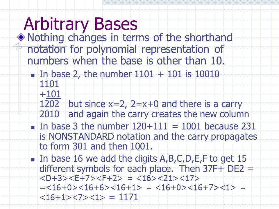 Arbitrary Bases Nothing changes in terms of the shorthand notation for polynomial representation of numbers when the base is other than 10.