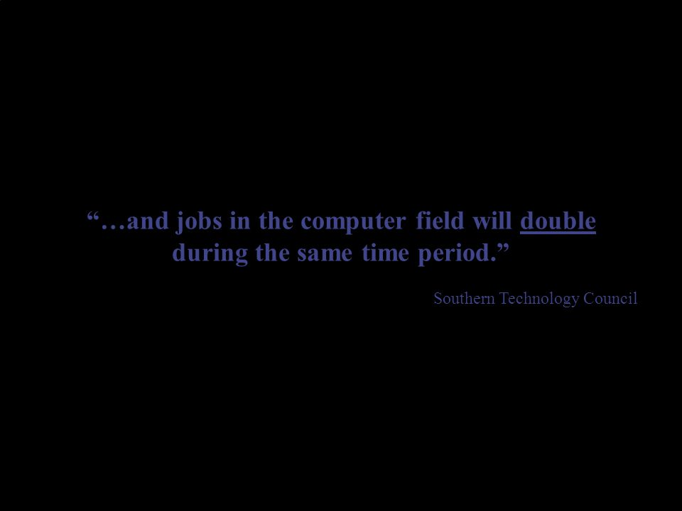 …and jobs in the computer field will double during the same time period.