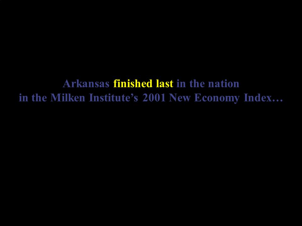 Arkansas finished last in the nation in the Milken Institutes 2001 New Economy Index…