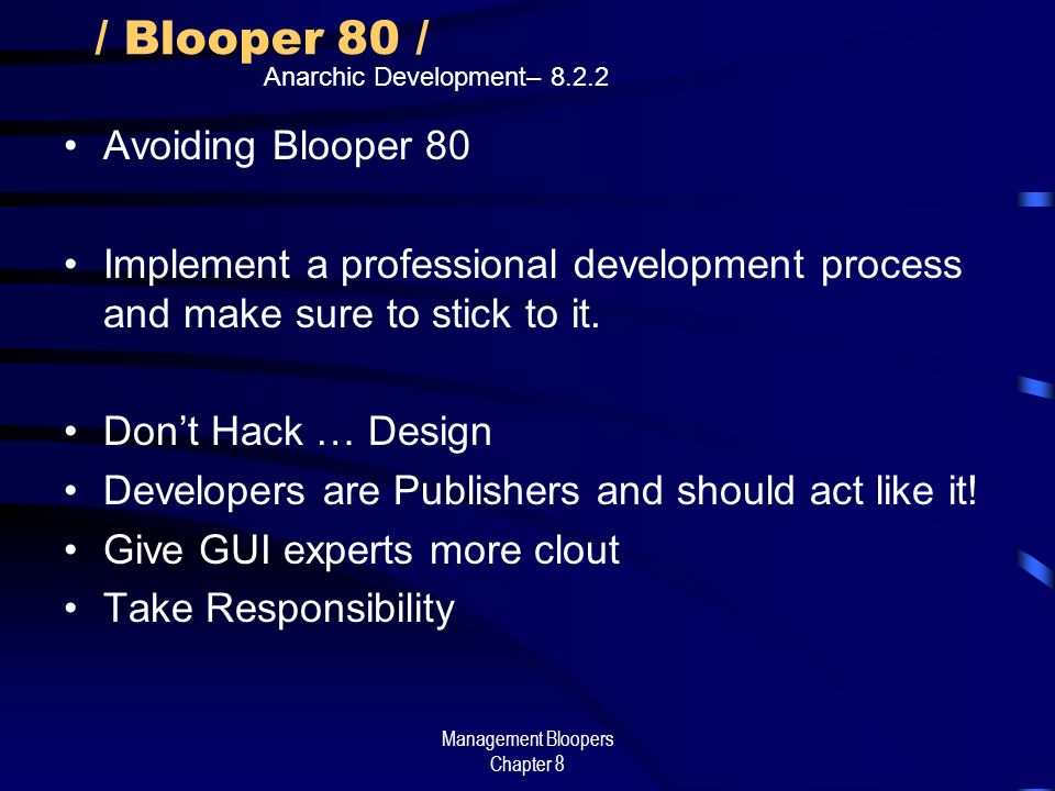 Management Bloopers Chapter 8 / Blooper 80 / Avoiding Blooper 80 Implement a professional development process and make sure to stick to it. Dont Hack