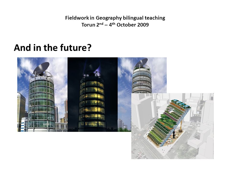 Fieldwork in Geography bilingual teaching Torun 2 nd – 4 th October 2009 And in the future?