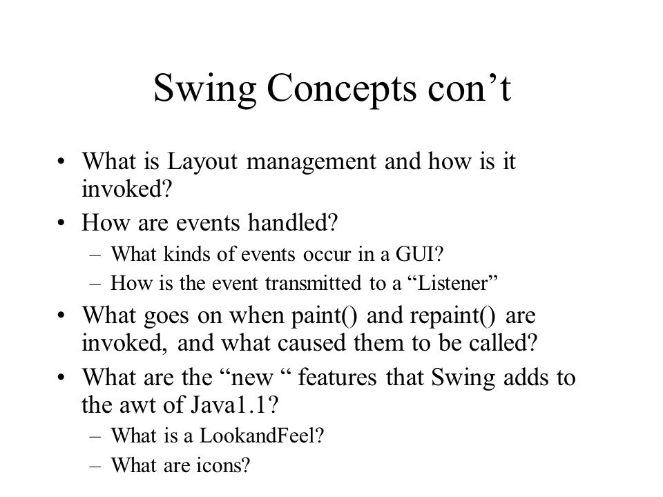 Swing Concepts cont What is Layout management and how is it invoked.