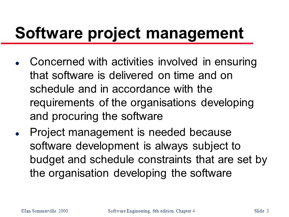 ©Ian Sommerville 2000Software Engineering, 6th edition. Chapter 4 Slide 3 l Concerned with activities involved in ensuring that software is delivered