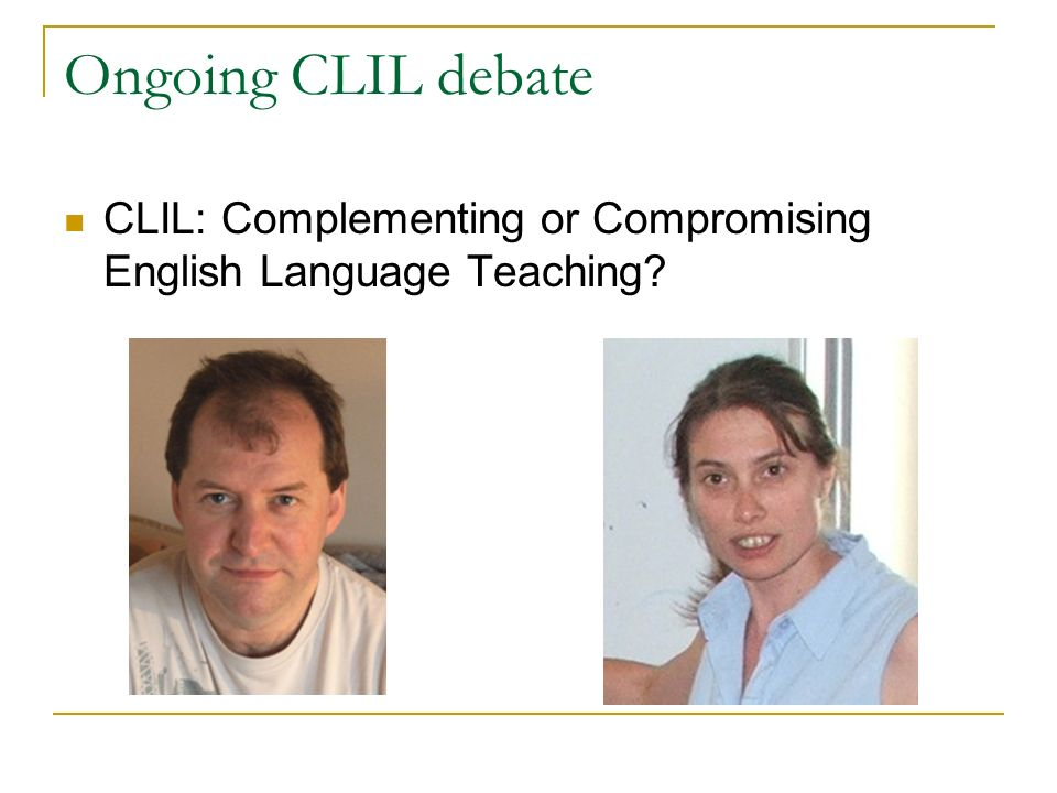 Ongoing CLIL debate CLIL: Complementing or Compromising English Language Teaching
