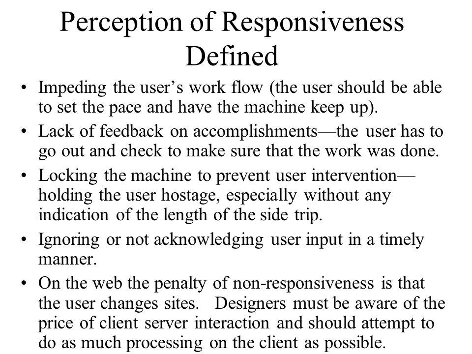Seven Guidelines Responsiveness can be high when performance (speed of execution) is sluggish.