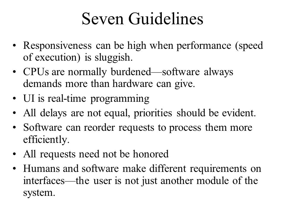 Seven Guidelines Responsiveness can be high when performance (speed of execution) is sluggish. CPUs are normally burdenedsoftware always demands more