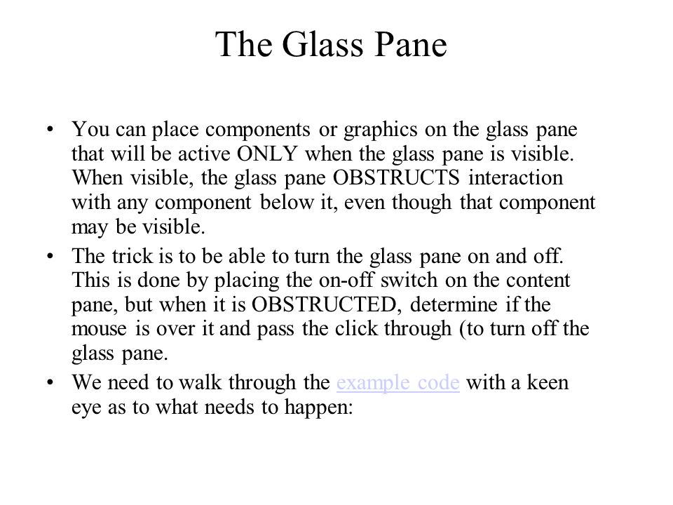 The Glass Pane You can place components or graphics on the glass pane that will be active ONLY when the glass pane is visible. When visible, the glass