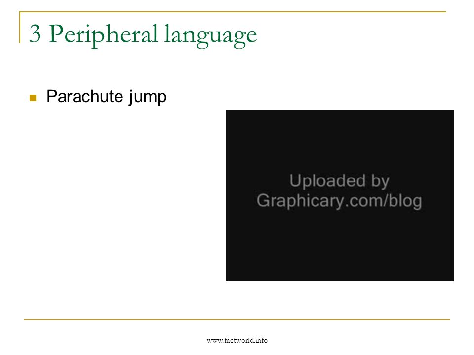 www.factworld.info 3 Peripheral language Parachute jump