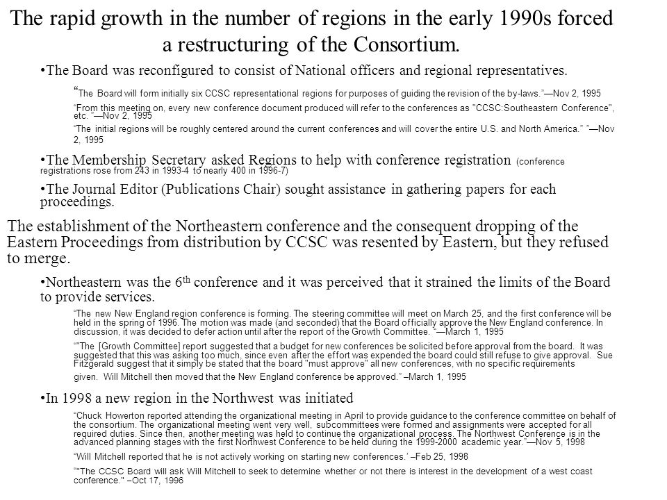 The rapid growth in the number of regions in the early 1990s forced a restructuring of the Consortium.