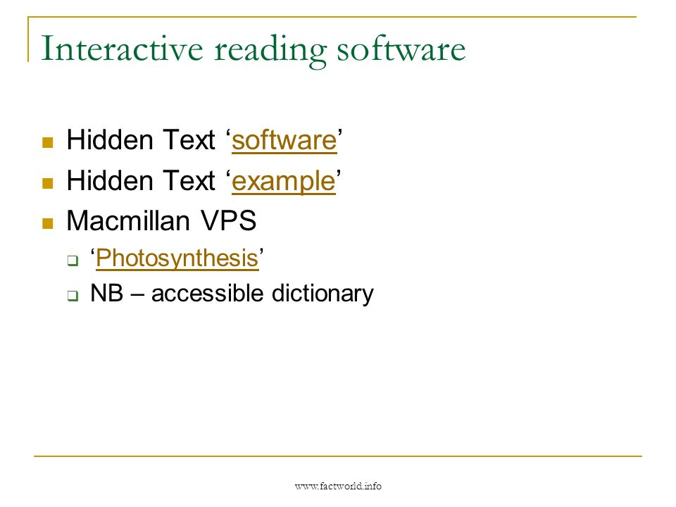 www.factworld.info Interactive reading software Hidden Text softwaresoftware Hidden Text exampleexample Macmillan VPS Photosynthesis NB – accessible dictionary