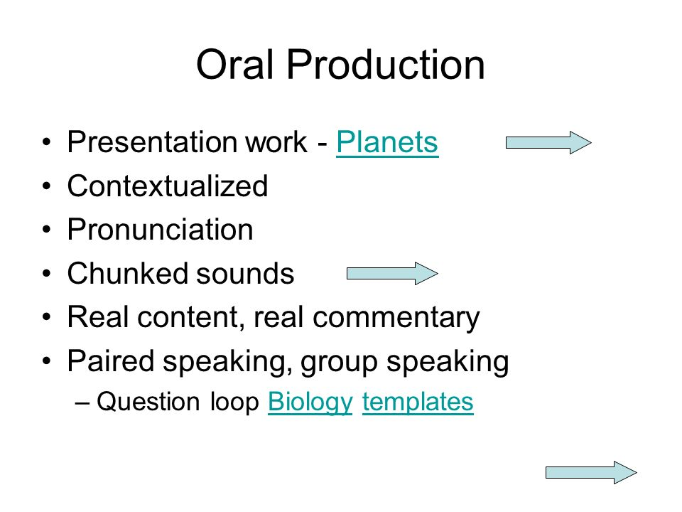 Oral Production Presentation work - PlanetsPlanets Contextualized Pronunciation Chunked sounds Real content, real commentary Paired speaking, group sp