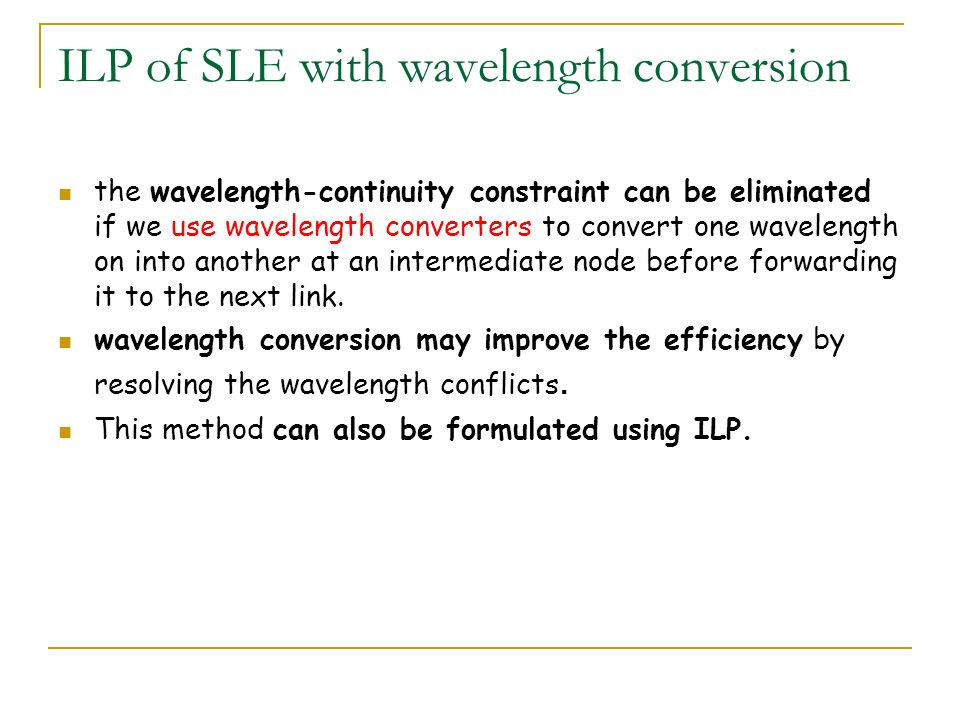 ILP of SLE with wavelength conversion the wavelength-continuity constraint can be eliminated if we use wavelength converters to convert one wavelength