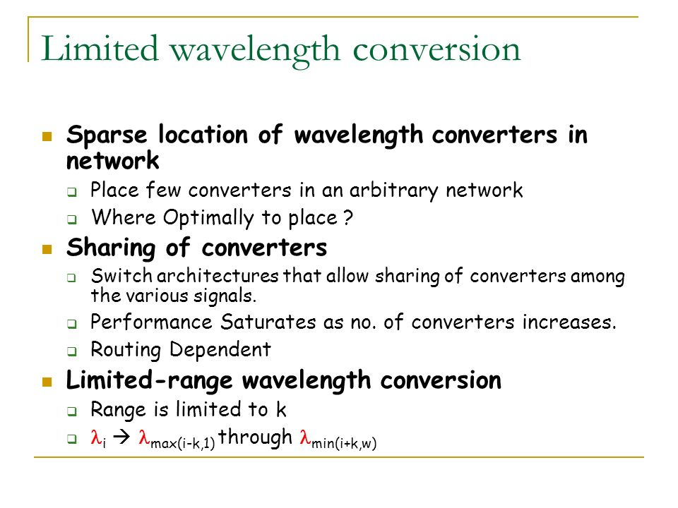Limited wavelength conversion Sparse location of wavelength converters in network Place few converters in an arbitrary network Where Optimally to plac