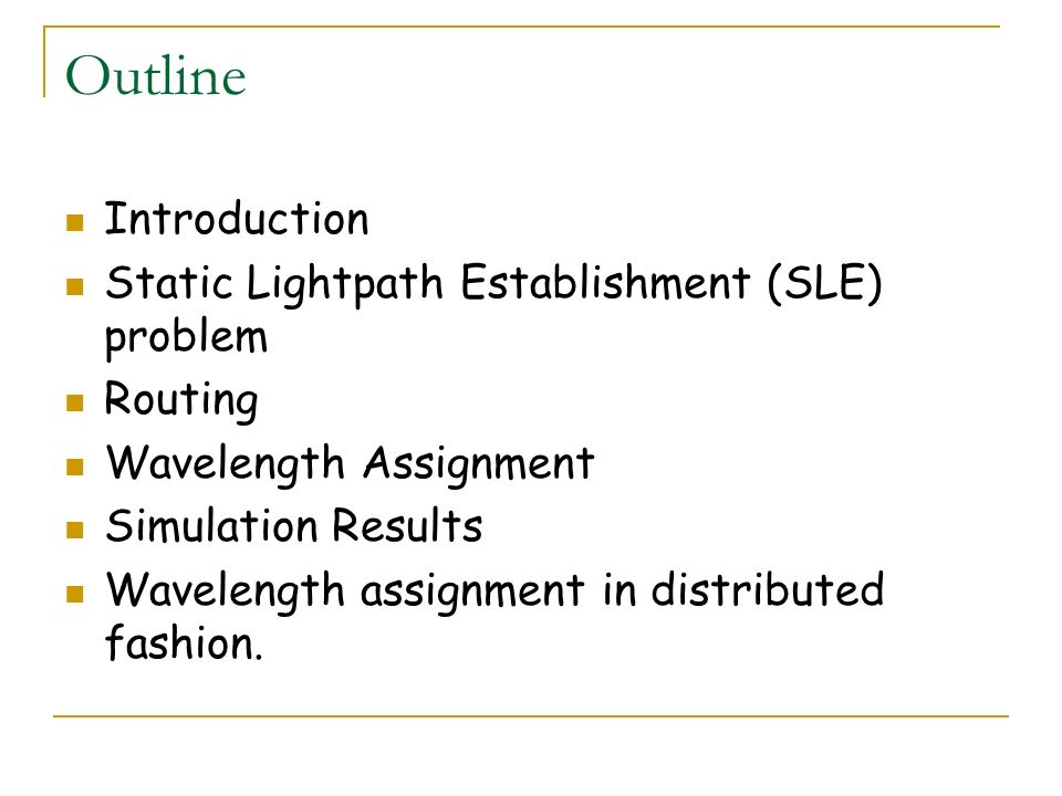 Outline Introduction Static Lightpath Establishment (SLE) problem Routing Wavelength Assignment Simulation Results Wavelength assignment in distribute