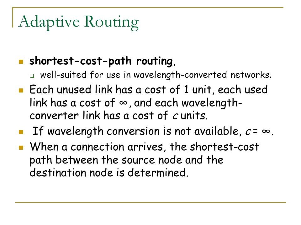 Adaptive Routing shortest-cost-path routing, well-suited for use in wavelength-converted networks. Each unused link has a cost of 1 unit, each used li