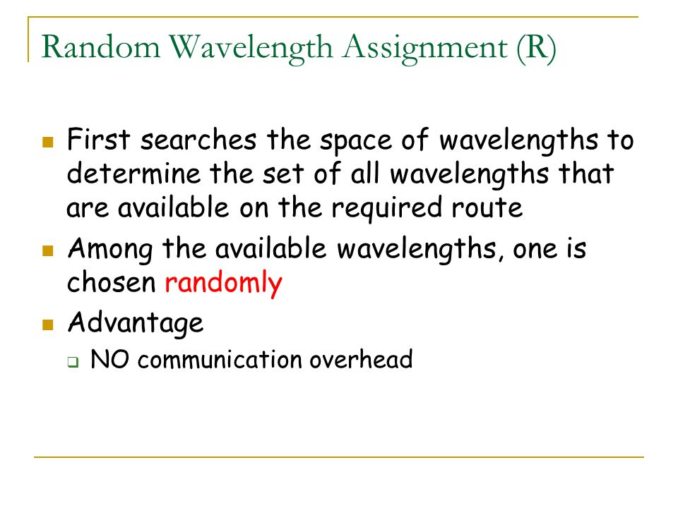 Random Wavelength Assignment (R) First searches the space of wavelengths to determine the set of all wavelengths that are available on the required ro
