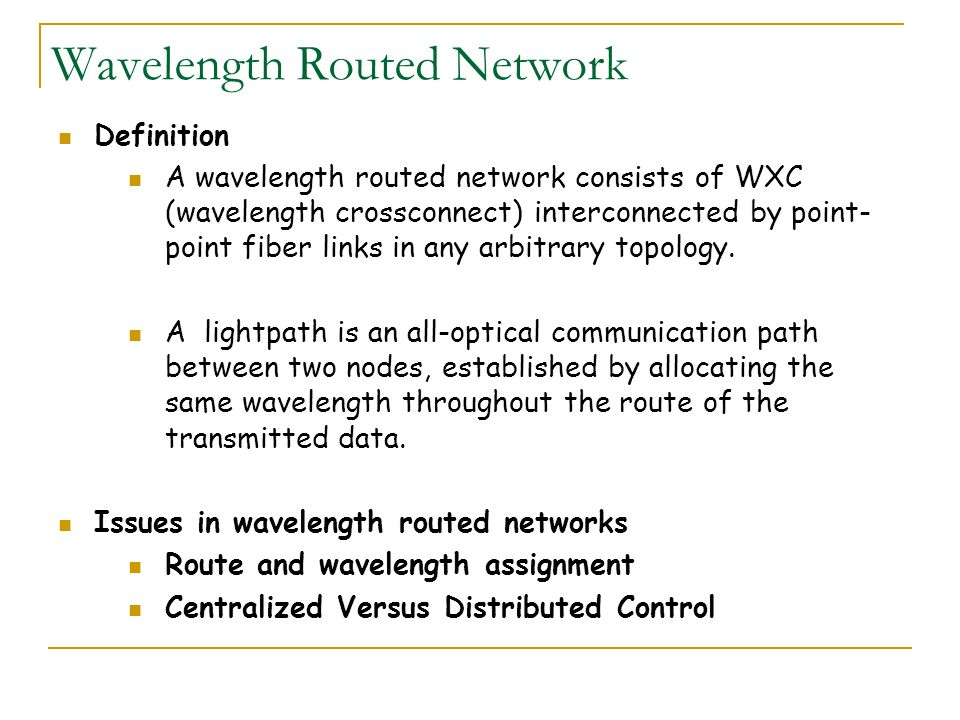 Wavelength Routed Network Definition A wavelength routed network consists of WXC (wavelength crossconnect) interconnected by point- point fiber links