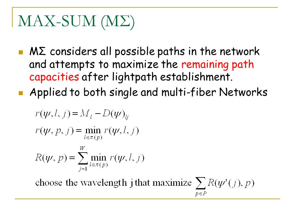 MAX-SUM (MΣ) MΣ considers all possible paths in the network and attempts to maximize the remaining path capacities after lightpath establishment. Appl