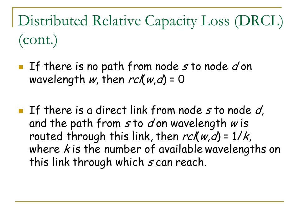 Distributed Relative Capacity Loss (DRCL) (cont.) If there is no path from node s to node d on wavelength w, then rcl(w,d) = 0 If there is a direct li