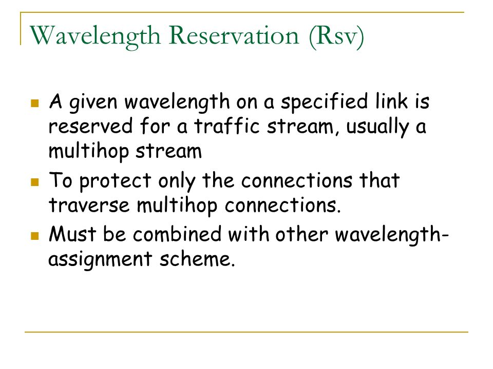 Wavelength Reservation (Rsv) A given wavelength on a specified link is reserved for a traffic stream, usually a multihop stream To protect only the co