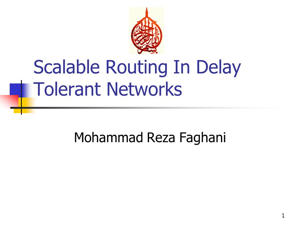 Scalable Routing In Delay Tolerant Networks Mohammad Reza Faghani 1