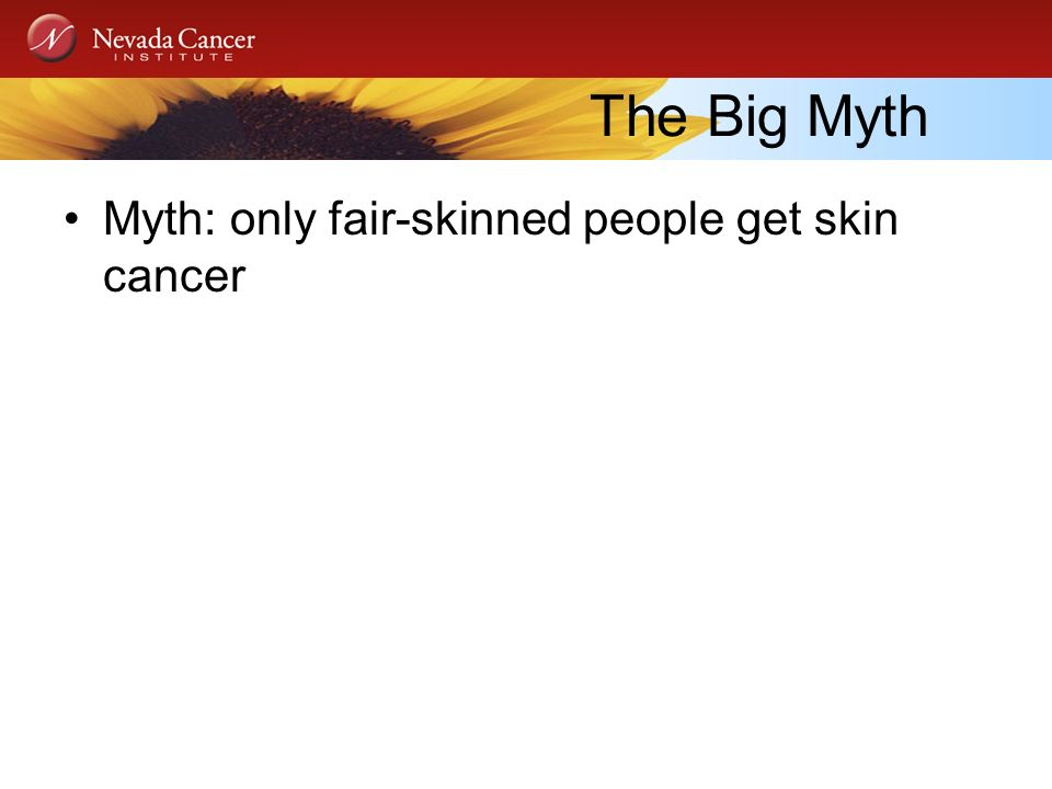 The Big Myth Myth: only fair-skinned people get skin cancer