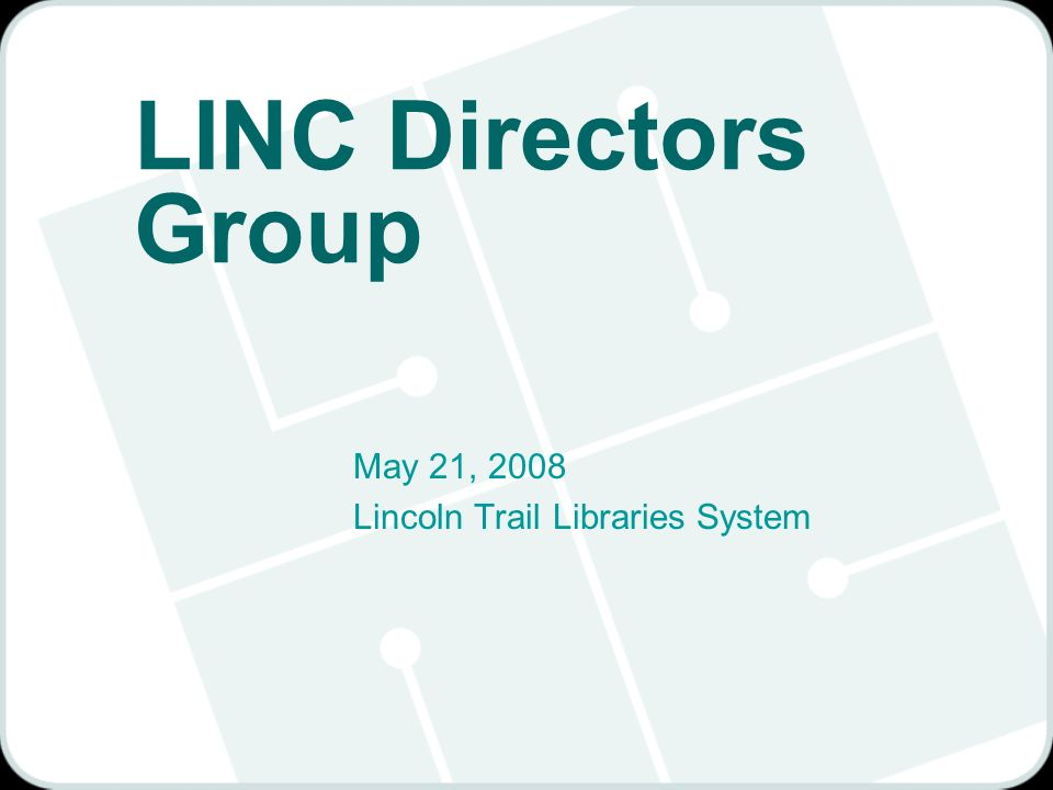 LINC Directors Group May 21, 2008 Lincoln Trail Libraries System