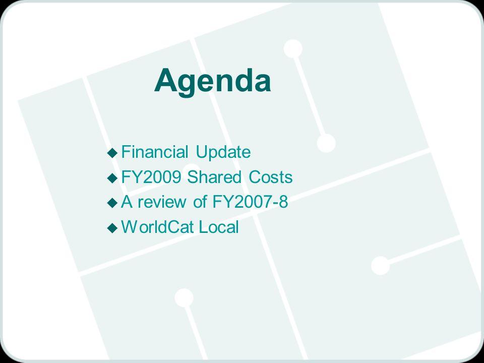 Agenda u Financial Update u FY2009 Shared Costs u A review of FY2007-8 u WorldCat Local