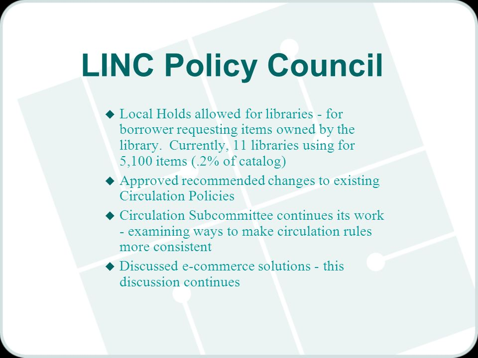 LINC Policy Council u Local Holds allowed for libraries - for borrower requesting items owned by the library. Currently, 11 libraries using for 5,100