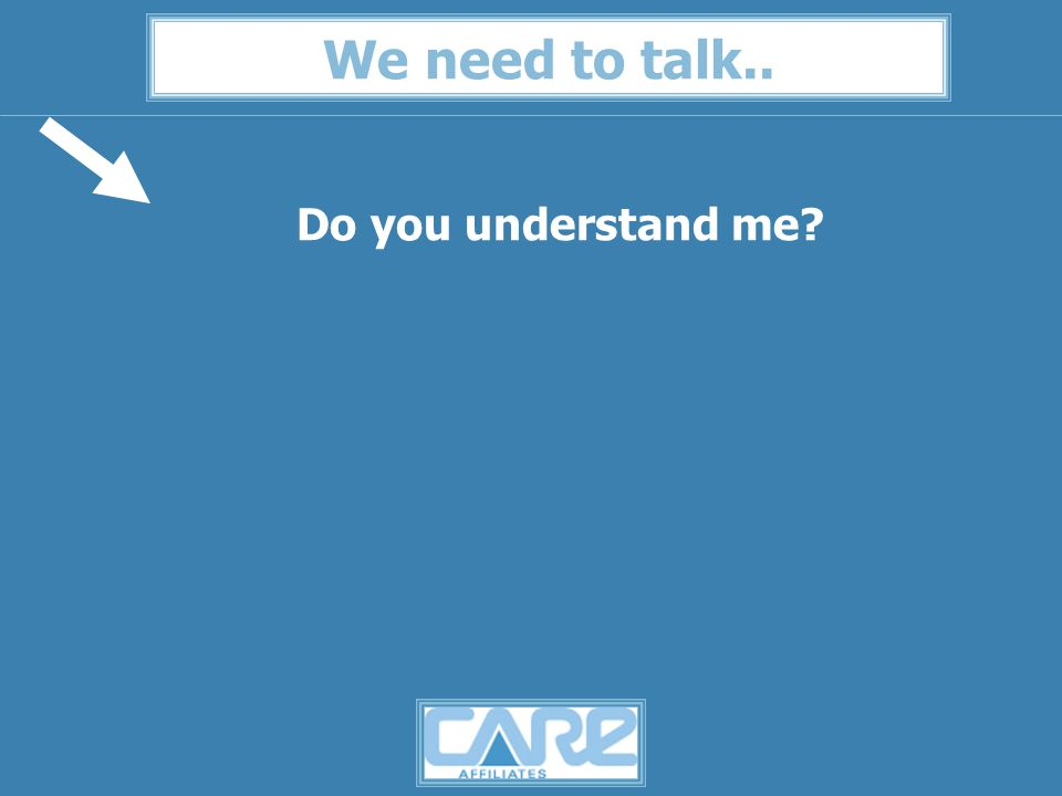 We need to talk.. Do you understand me
