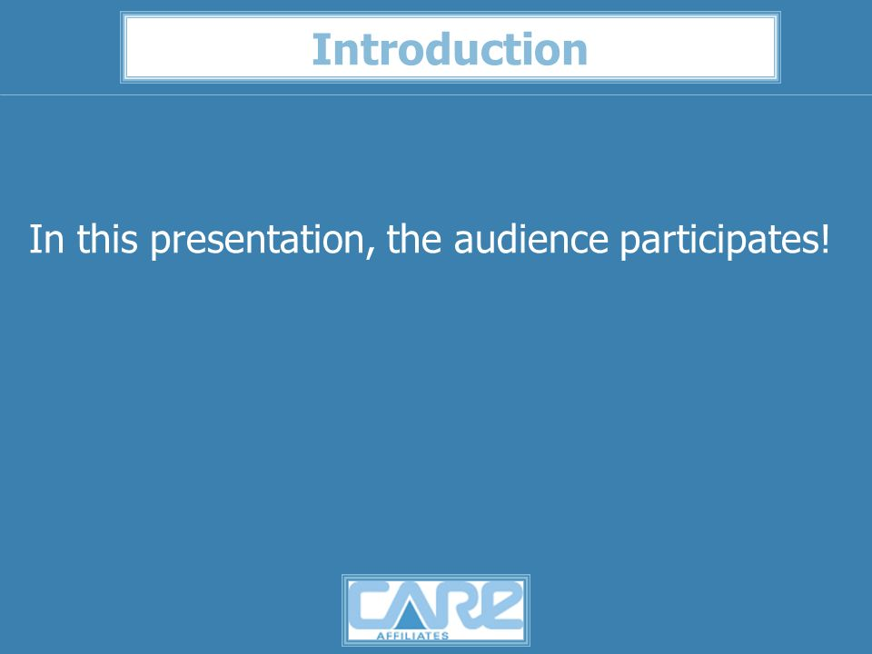 Introduction In this presentation, the audience participates!